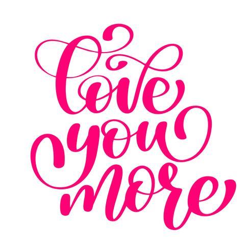manuscrito Love you more Signo del vector con cita de amor dibujado mano positiva en estilo de tipografía romántica en color rosa. Diseño de inscripción en caligrafía.