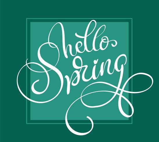 Hello Spring words on green background frame. Calligraphy lettering Vector illustration EPS10
