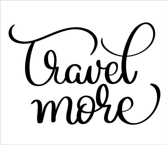 Reisen Sie mehr Text auf weißem Hintergrund. Hand gezeichnete Weinlese Kalligraphiebeschriftungs-Vektorillustration ENV 10