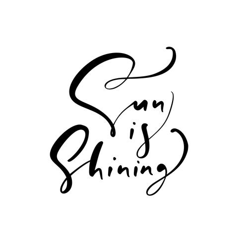 Cute Sun is Shuning hand drawn lettering calligraphy vector text. Fun quote illustration design logo or label. Inspirational typography poster, banner