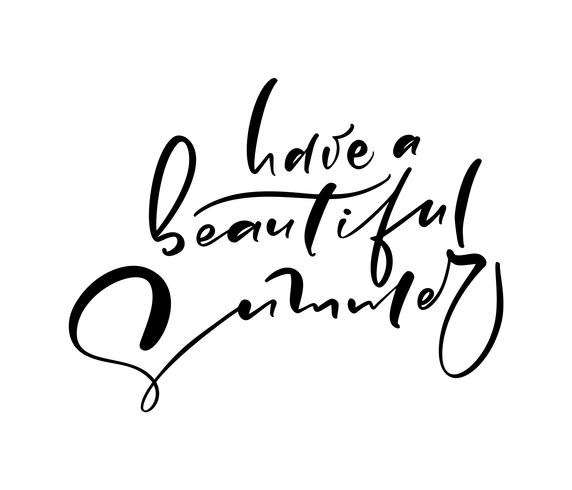 Have a beautiful summer hand drawn lettering calligraphy vector text. Fun quote illustration design logo or label. Inspirational typography poster, banner