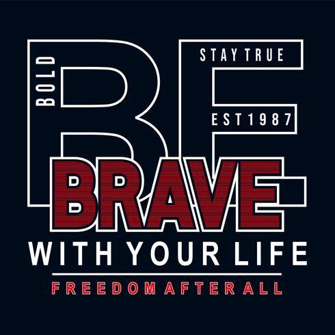 Sé valiente con tu vida tipografía camiseta diseño gráfico.