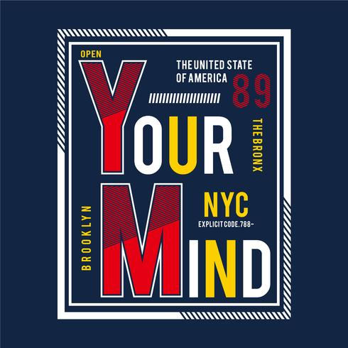 your mind text graphic art, vector illustration for t shirt design