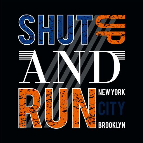 shut up and run typography nyc style themed athletic apparel design in modern style