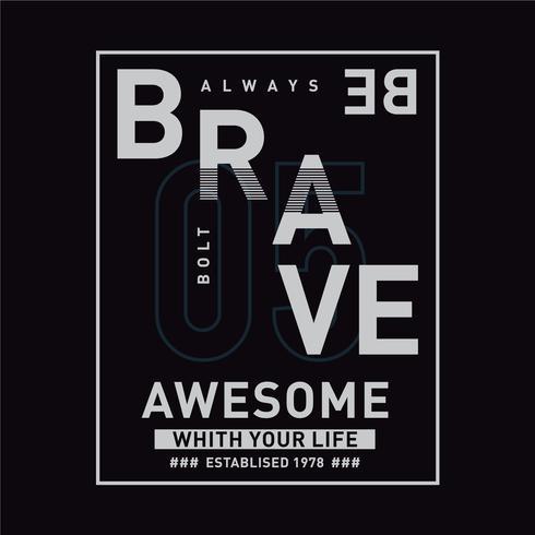 Seien Sie immer tapferes Typografieentwurfst-stück für T-Shirt Grafikdesign