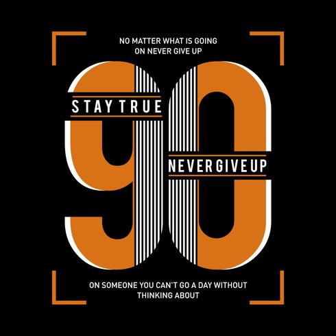 typography design, Stay true and never give up - slogan for shirt print
