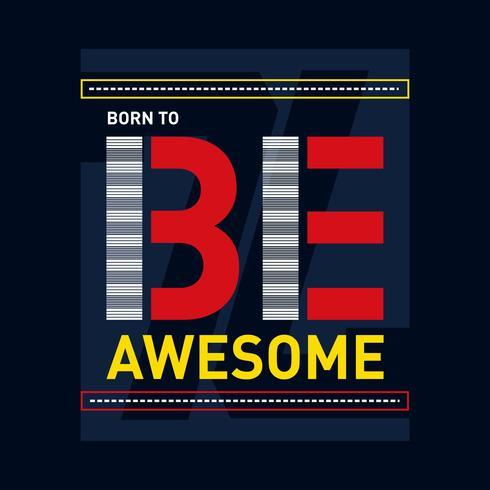 geboren om geweldige ontwerp grafische typografie voor t-shirt te zijn