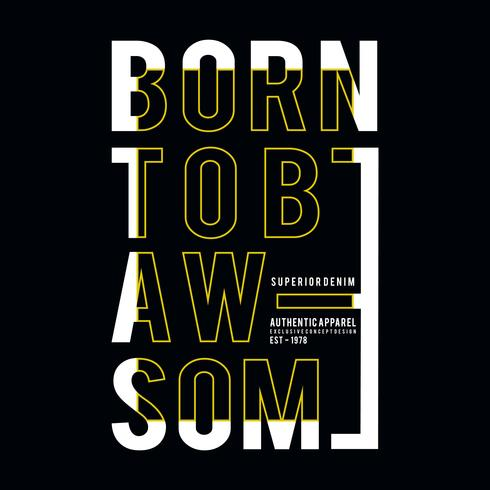 Design vector typography born to be awesome denim for t shirt