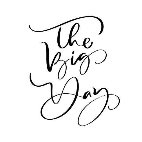 The Big Day vector lettering text Wedding on white background. Handwritten Decorative Design Words in Curly Fonts. Great design for a greeting card or a print, romantic style