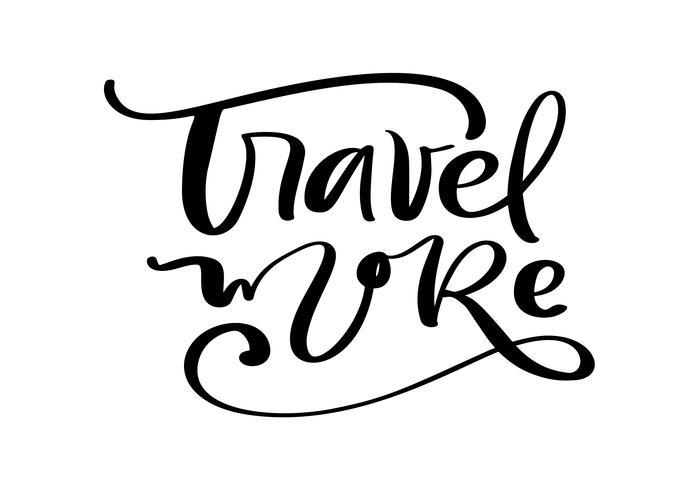 Viaje mais projeto de rotulação inspirado do texto do vetor para cartazes, insetos, t-shirt, cartões, convites, etiquetas, bandeiras. Hand painted brush pen caligrafia moderna isolada em um fundo branco