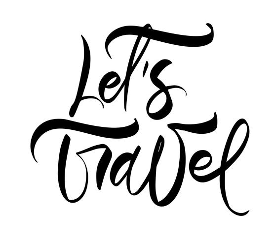 Hand drawn text Let's to Travel vector inspirational lettering design for posters, flyers, t-shirts, cards, invitations, stickers, banners. Modern calligraphy isolated on a white background