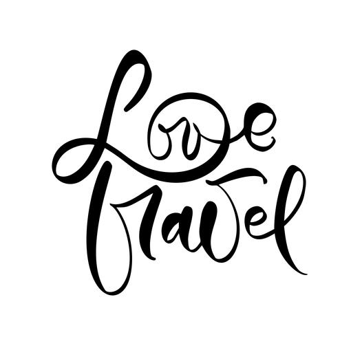 Hand drawn text Love Travel vector inspirational lettering design for posters, flyers, t-shirts, cards, invitations, stickers, banners. Modern calligraphy isolated on a white background