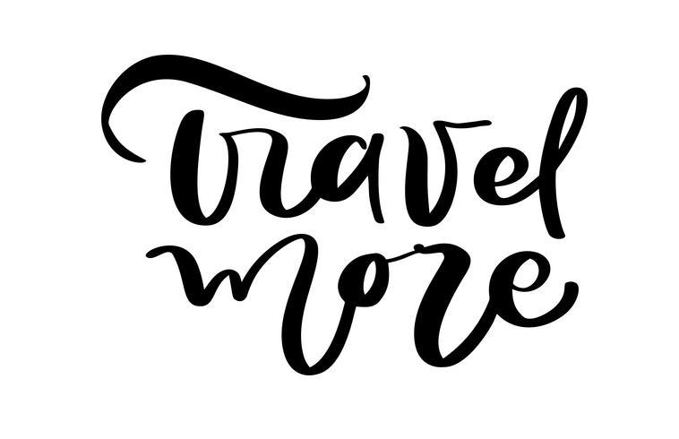 Viaja más texto del vector inspirador diseño de letras para carteles, folletos, camisetas, tarjetas, invitaciones, pegatinas, pancartas. Caligrafía moderna de la pluma del cepillo pintado a mano aislada en un fondo blanco