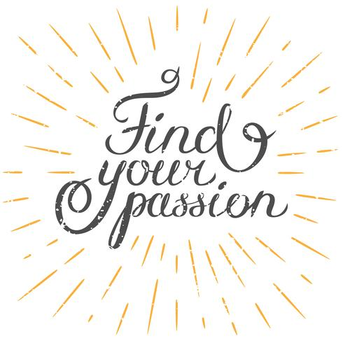 Motivation quote Find your passion. Hand drawn design element for greeting card, poster or print. Vector inspirational quote. Hand drawn inspirational quote. Calligraphic lettering inspiration quote .