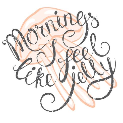 Vector illustration with hand-drawn lettering Mornings I feel like jelly.