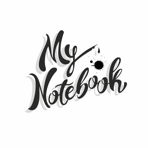 My notebook. Stylish lettering. Design for notebook cover. Fountain pen. Ink blots. Vector illustration.