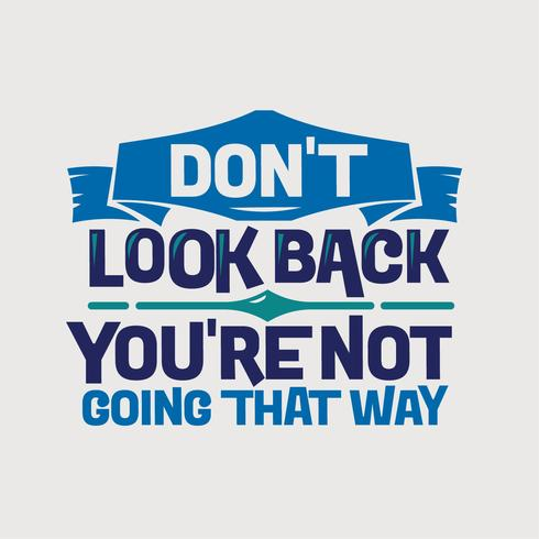 Inspirational and motivation quote. Don't look back you are not going that way vector