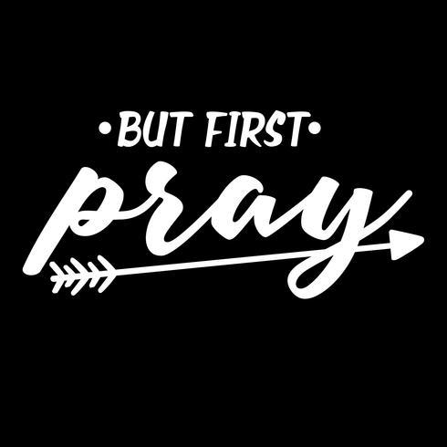 Maar eerst bidden