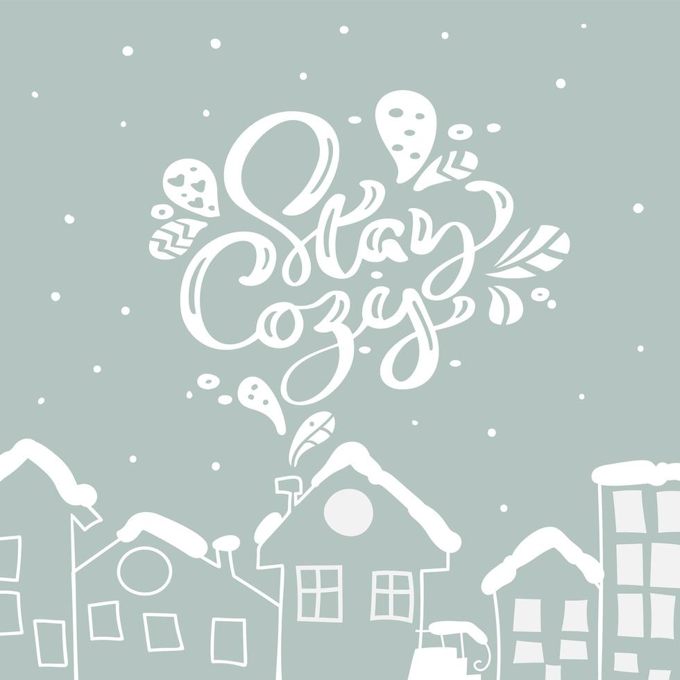 Stay Cozy calligraphy and hand drawn houses vector