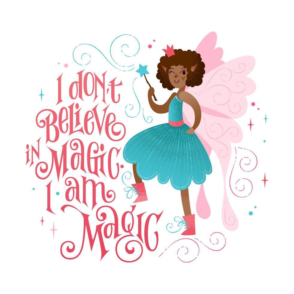 Little fairy phrase - I dont believe in magic. I am magic. vector