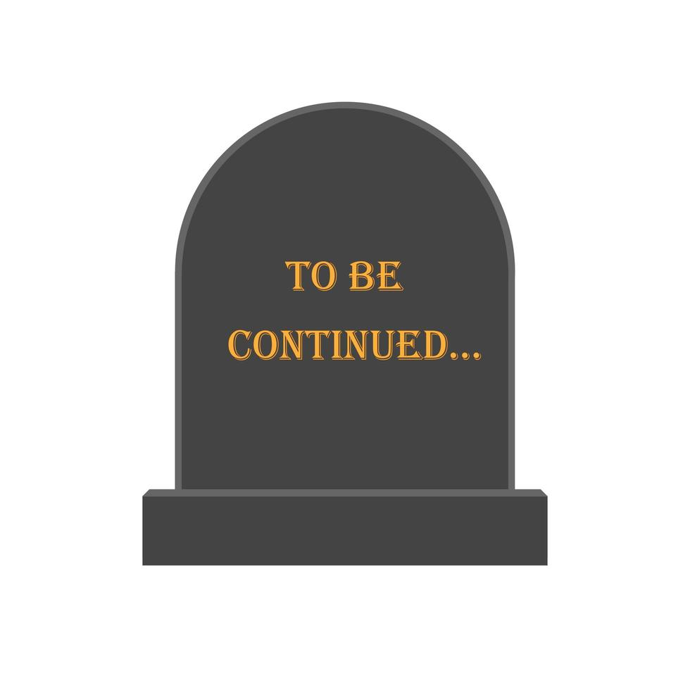tombstone with the inscription to be continued vector