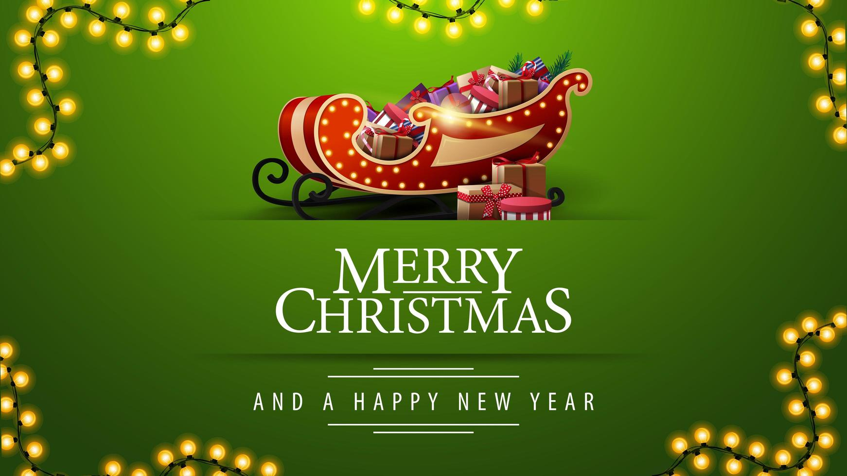 Merry Christmas and a happy New Year, green greeting postcard with garland and Santa Sleigh with presents vector