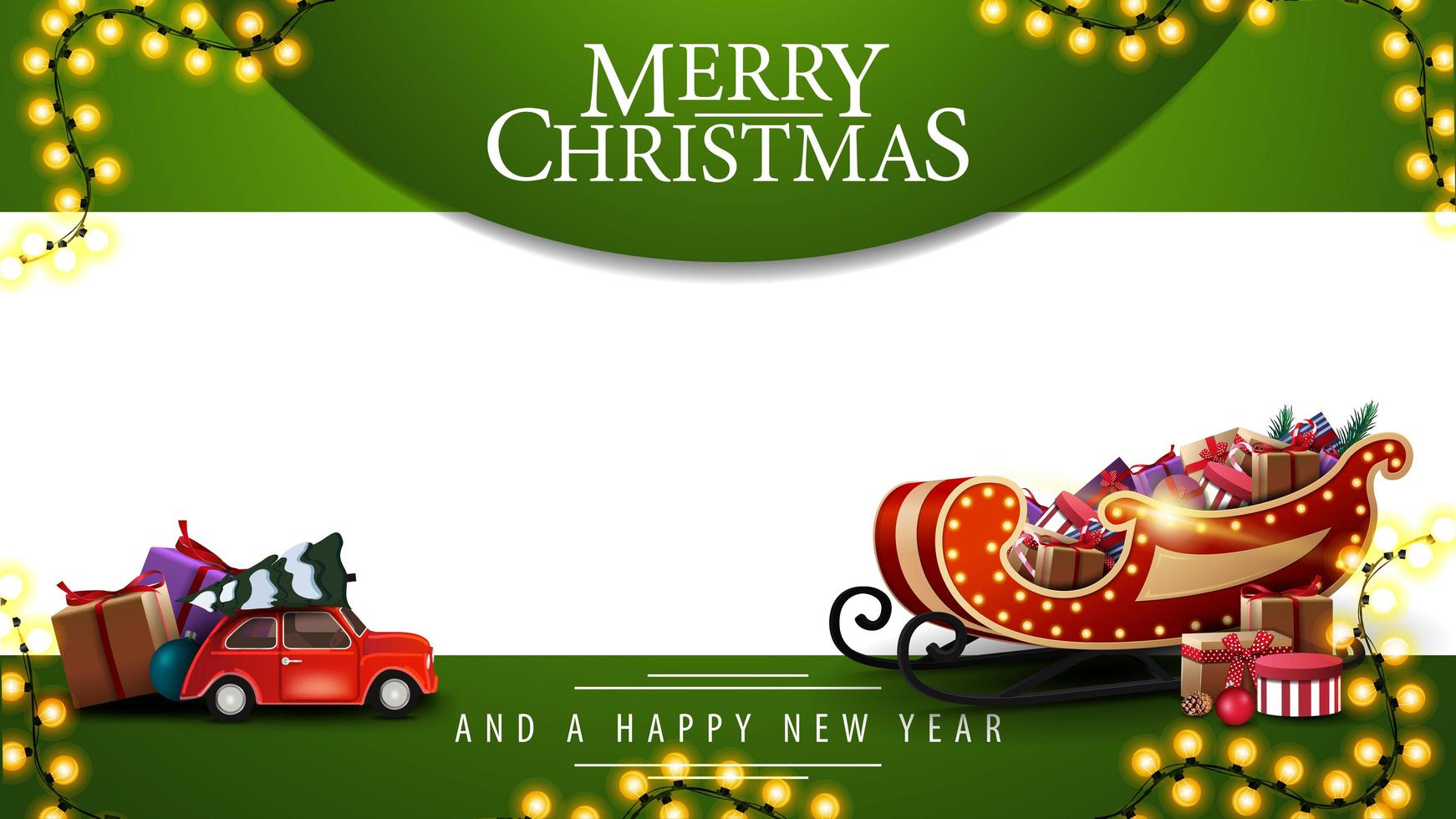 Merry Christmas and happy new Year, green and white template for your arts with garland, red vintage toy car carrying Christmas tree and Santa Sleigh with presents vector