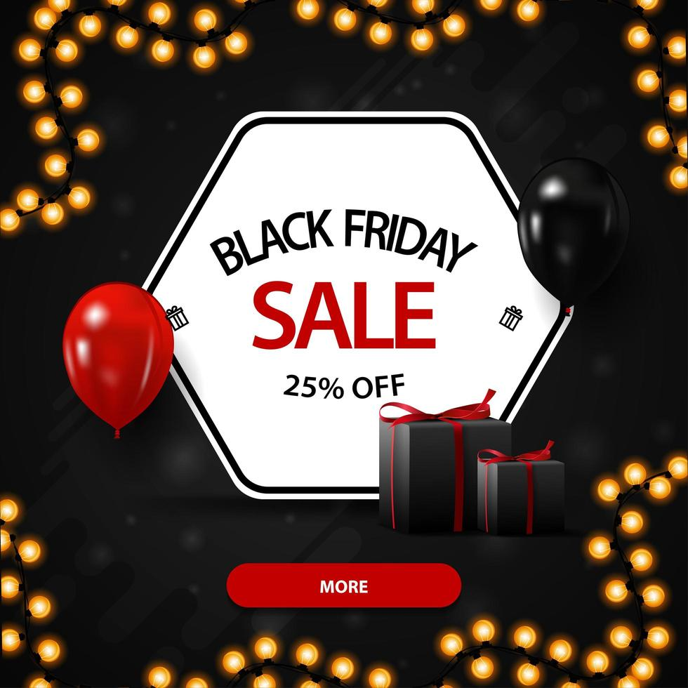 Black Friday sale, up to 25 off, black discount banner with a discount white hexagon, balloons and gifts. vector