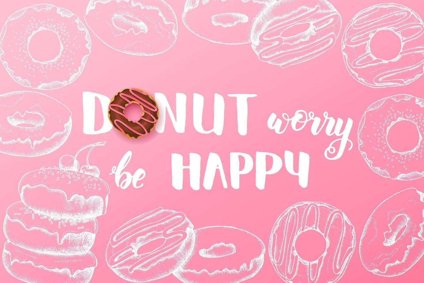 Sweet background with Hand made inspirational and motivational quote Donut worry be happy with hand drawn doodle donuts. Food design vector