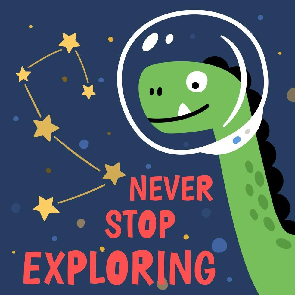 Funny curious cartoon dino character in cosmonaut helmet depicted on dark blue background with cosmic stars and Never Stop Exploring lettering for t shirt and printed designs vector