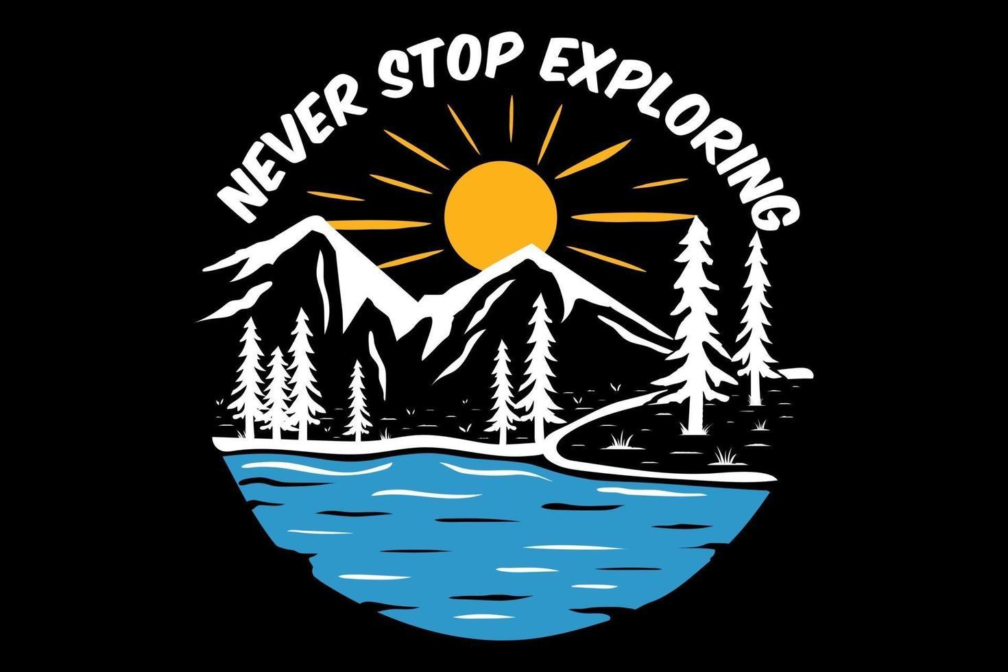 T-shirt never stop exploring nature vector