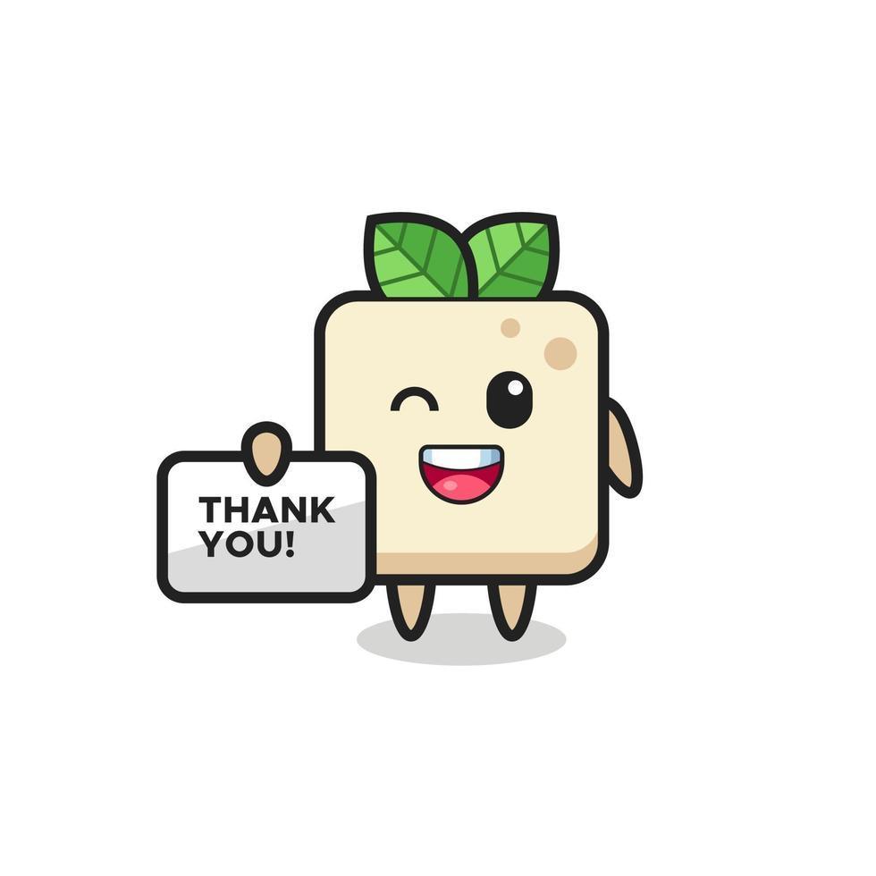 la mascota del tofu sosteniendo una pancarta que dice gracias vector