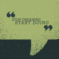 """stop dreaming start doing"" quotation on green chat bubble"