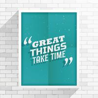 """Great things take time"" inspirational quotation"