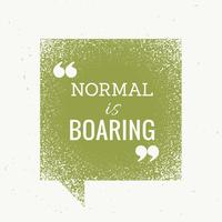 """normal is boring"" motivational text on green chat bubble"
