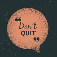 """grunge chat bubble with message """"don't quit"""""""