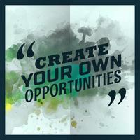 create your own opportunities inspirational quotation
