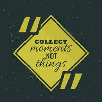 """groen kader met citaat """"verzamel momenten niet dingen"""""""