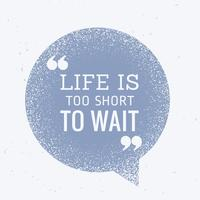 life is too short to wait inspitational quotation