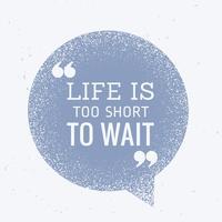 livet är för kort för att vänta på inspirationsnotering