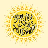 You are My Sunshine.Inspirational Quote.Hand Drawn Illustration with Hand Lettering