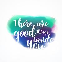 """There are good things inside you"" lettering on watercolor splas"