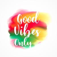 """mancha de tinta de tinta colorida com texto """"apenas boas vibrações"""""""
