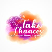 "colorful watercolor ink effect with ""take chances and never give"