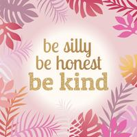 Feminism Quote. Be honest be silly be kind typography illustration