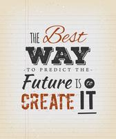 The Best Way To Predict The Future Is To Create It Quote