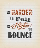 The Harde You Fall The Higher You Bounce