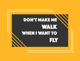 Do not Make Me Walk wanneer ik wil vliegen Vector