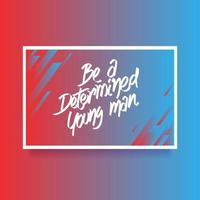 Hand Lettering Be A Determined Young Man Card Of Encouragement Vector