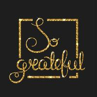 So grateful golden text for card. Modern brush calligraphy.
